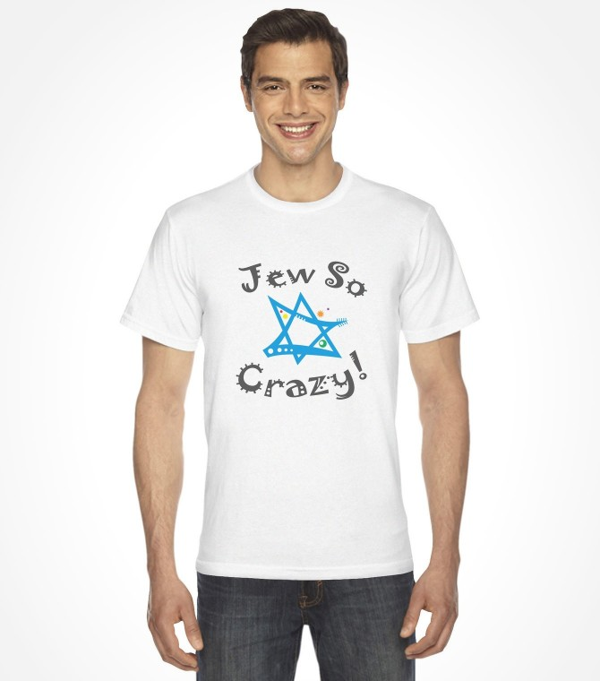 Jew So Crazy! Funny Jewish Shirt