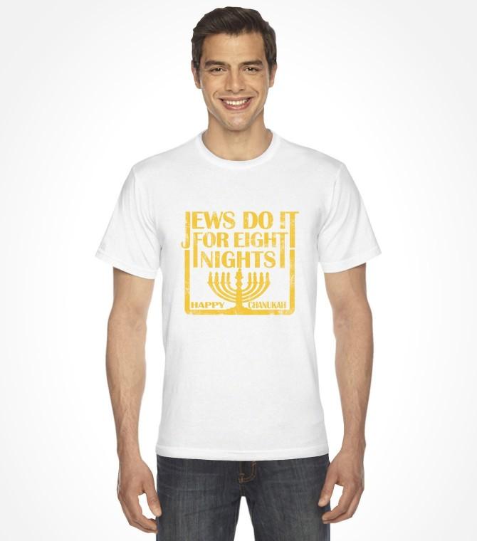 """Jews Do It For Eight Nights"" Funny Jewish Hanukkah Shirt"