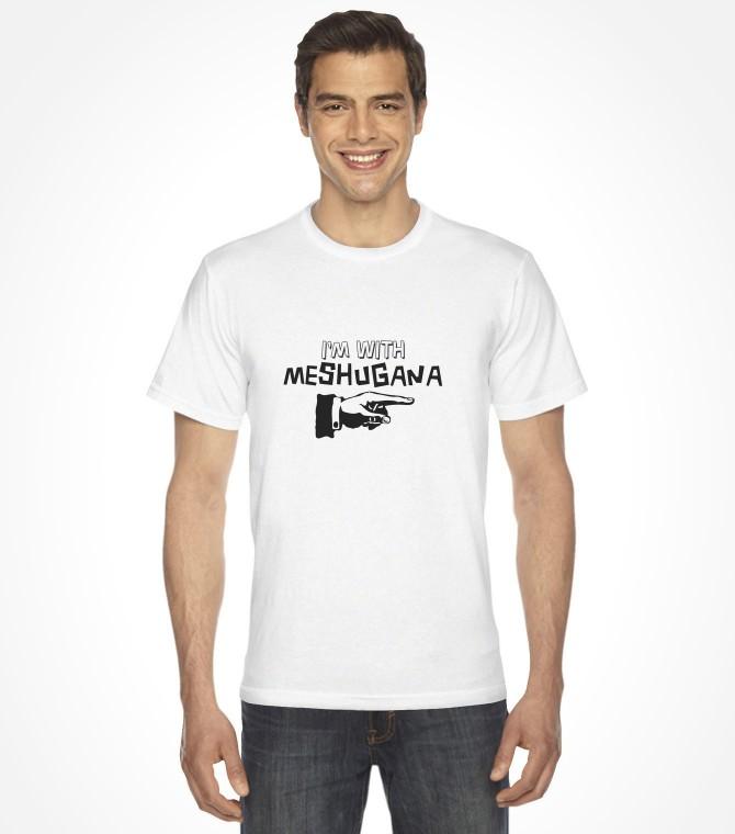 I'm with Meshugana Funny Yiddish Shirt