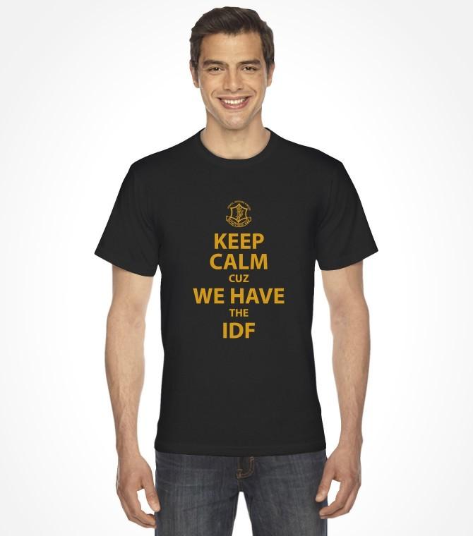Keep Calm cuz We Have the IDF Shirt