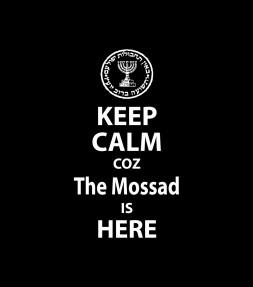 Keep Calm cuz The Mossad is HERE - Israel Shirt