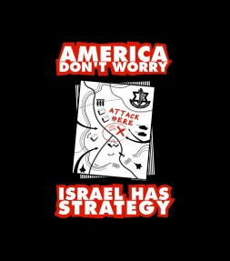 """America Don't Worry, Israel Has Strategy"" IDF Shirt"