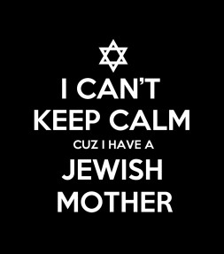 I Can't Keep Calm cuz I Have a Jewish Mother - Funny Shirt