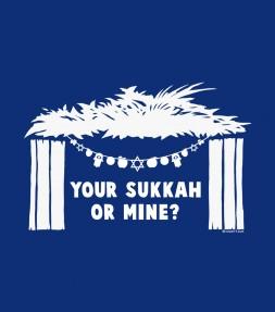 Your Sukkah or Mine? Funny Jewish Shirt