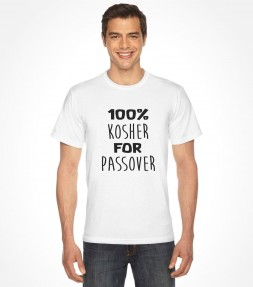 100% Kosher For Passover Shirt